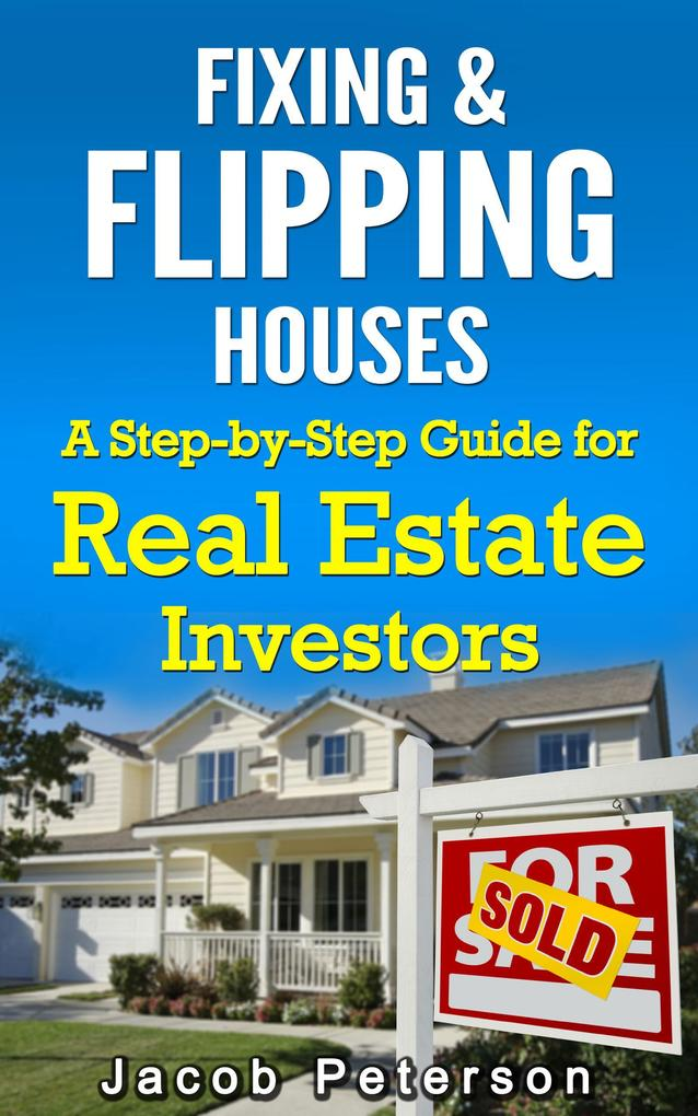 Fixing & Flipping Houses: A Step-by-Step Guide ...