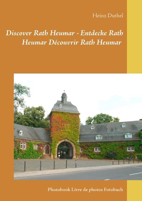 Discover Rath Heumar - Entdecke Rath Heumar Découvrir Rath Heumar als Buch