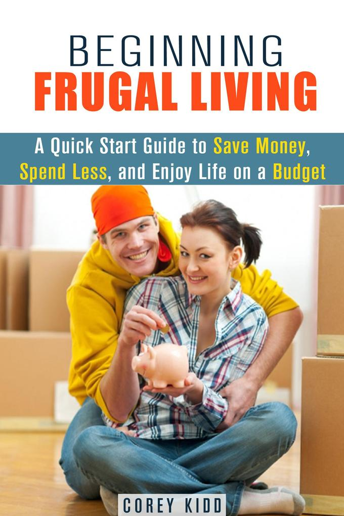 Beginning Frugal Living: A Quick Start Guide to...