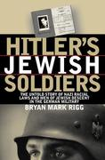Hitler's Jewish Soldiers: The Untold Story of Nazi Racial Laws and Men of Jewish Descent in the German Military