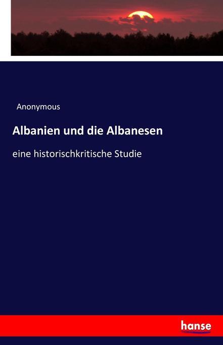 Albanien und die Albanesen als Buch von Anonymous