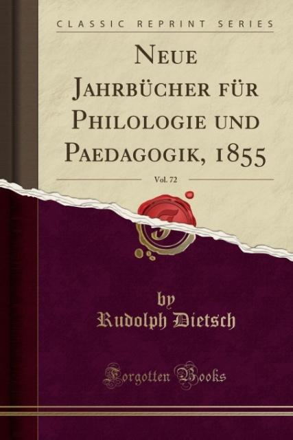 Neue Jahrbücher für Philologie und Paedagogik, 1855, Vol. 72 (Classic Reprint) als Taschenbuch