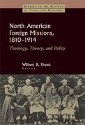 North American Foreign Missions, 1810-1914: Theology, Theory, and Policy