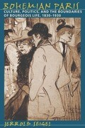 Bohemian Paris: Culture, Politics, and the Boundaries of Bourgeois Life, 1830-1930