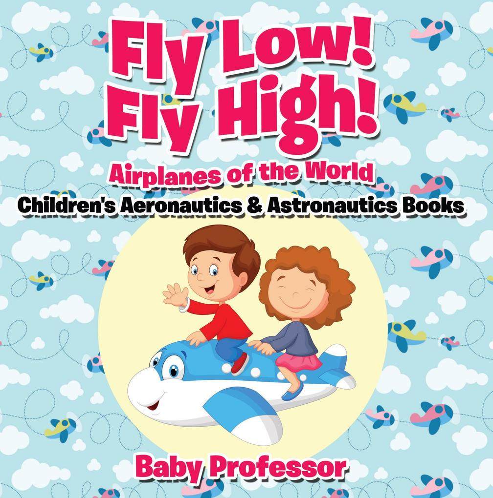 Fly Low! Fly High Airplanes of the World - Chil...