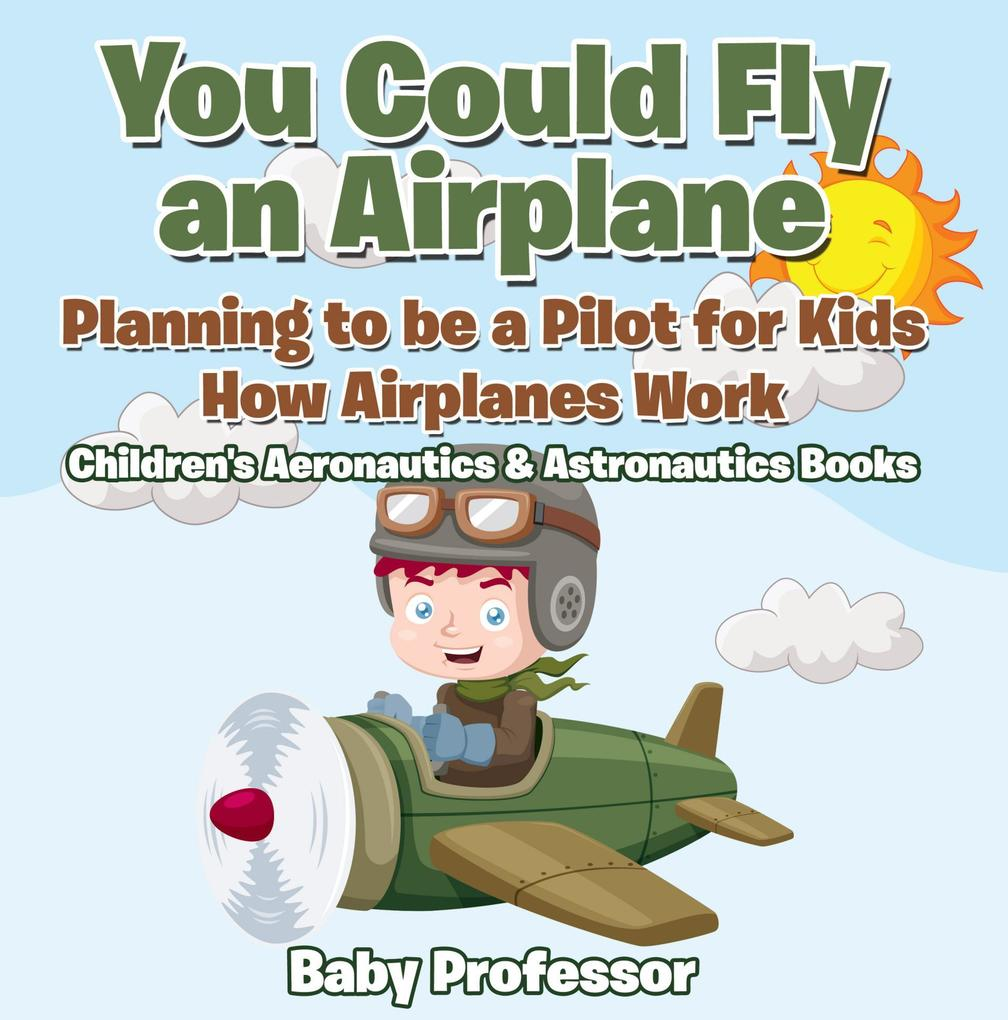 You Could Fly an Airplane: Planning to be a Pil...