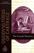 Quodvultdeus of Carthage: The Creedal Homilies Ancient Christian Writers No. 60