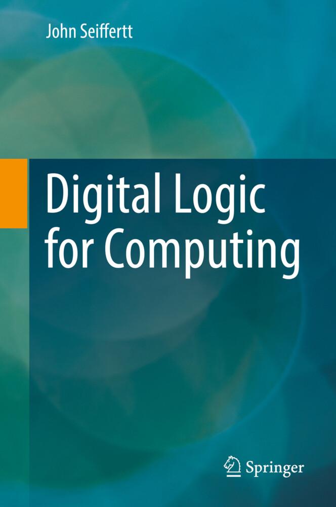 Digital Logic for Computing als Buch von John S...