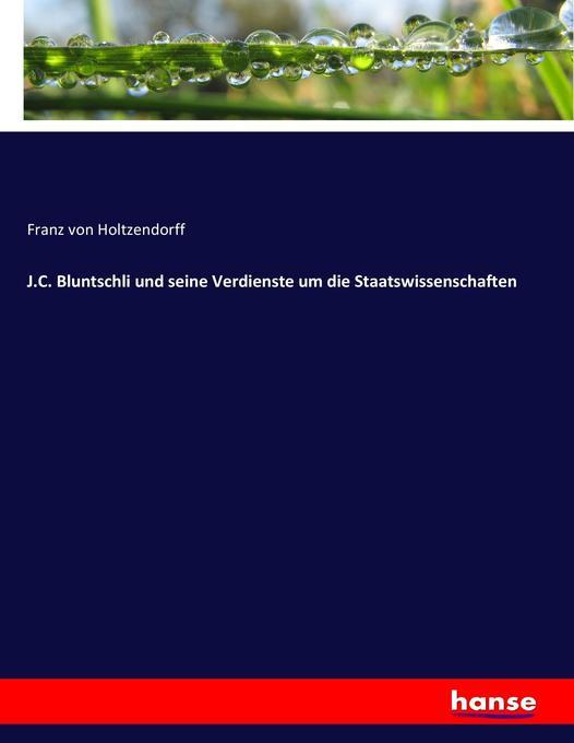 J.C. Bluntschli und seine Verdienste um die Sta...
