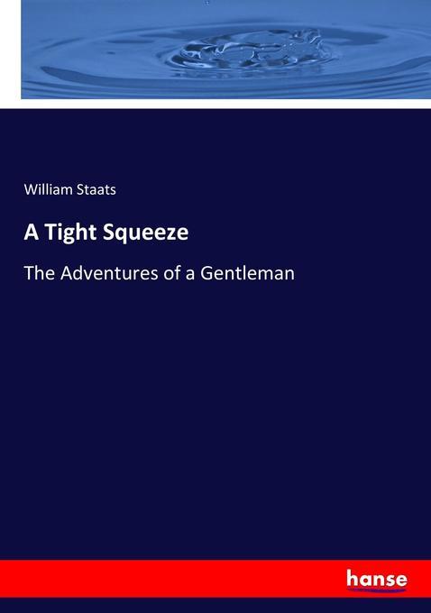 A Tight Squeeze als Buch von William Staats