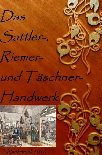Das Sattler-, Riemer-, und Täschner- Handwerk als Buch (kartoniert)