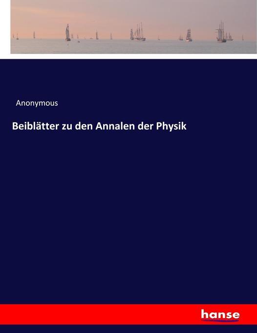 Beiblätter zu den Annalen der Physik als Buch v...