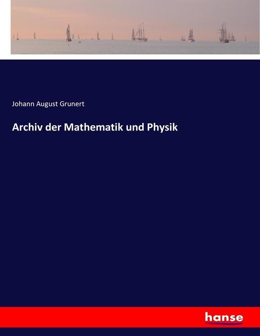 Archiv der Mathematik und Physik als Buch von J...