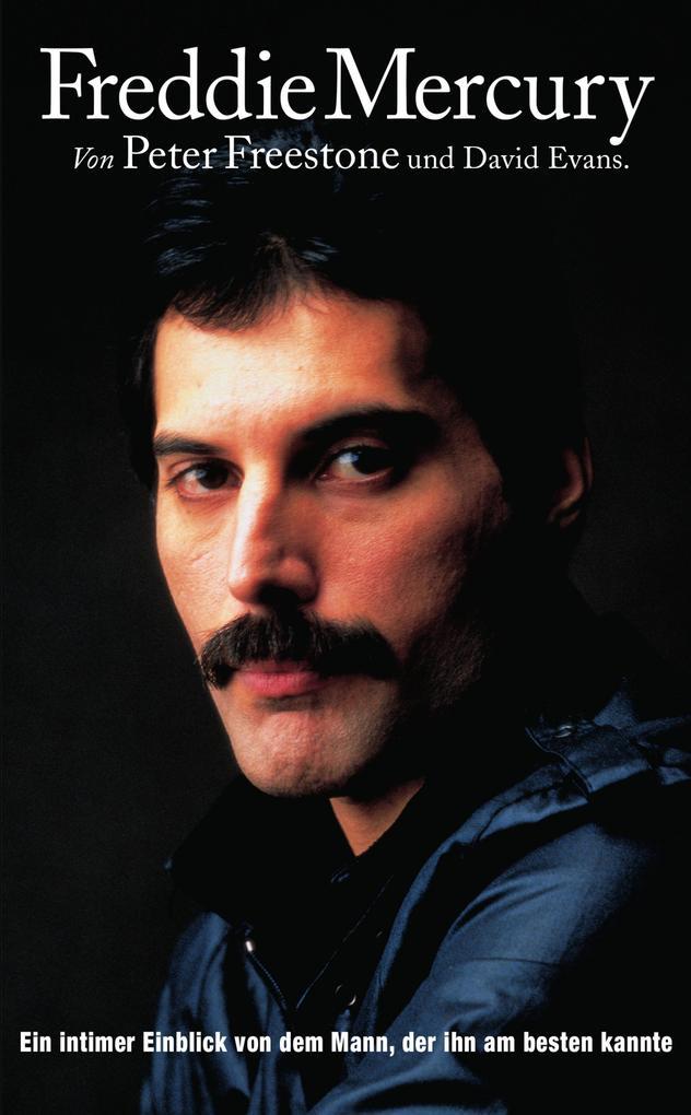 Freddie Mercury: Ein intimer Einblick von dem Mann, der ihn am besten kannte. als eBook