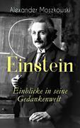 Einstein - Einblicke in seine Gedankenwelt (Vollständige deutsche Ausgabe)