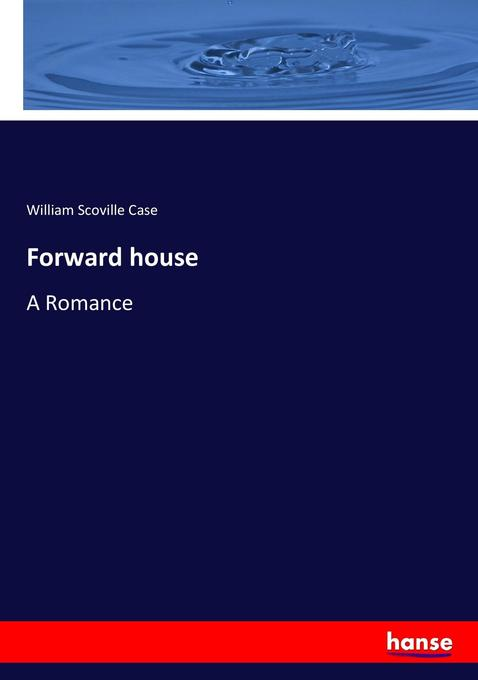 Forward house als Buch von William Scoville Case