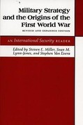 "Military Strategy and the Origins of the First World War: An ""International Security"" Reader"