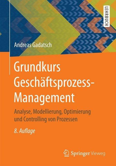Grundkurs Geschäftsprozess-Management als Buch