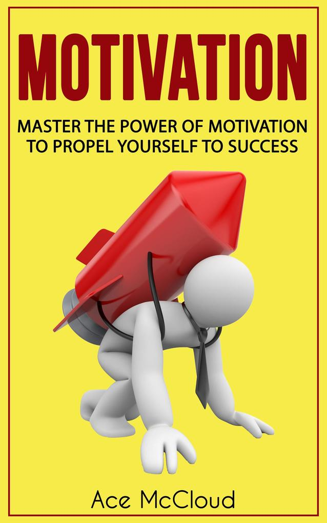 Motivation: Master The Power Of Motivation To P...