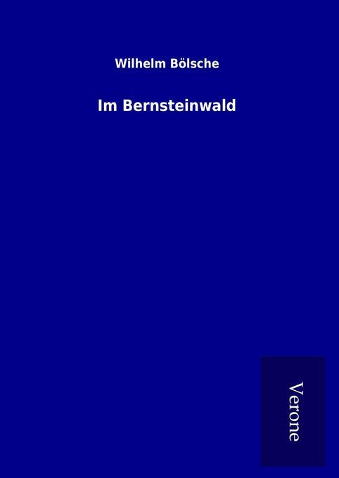Im Bernsteinwald als Buch von Wilhelm Bölsche