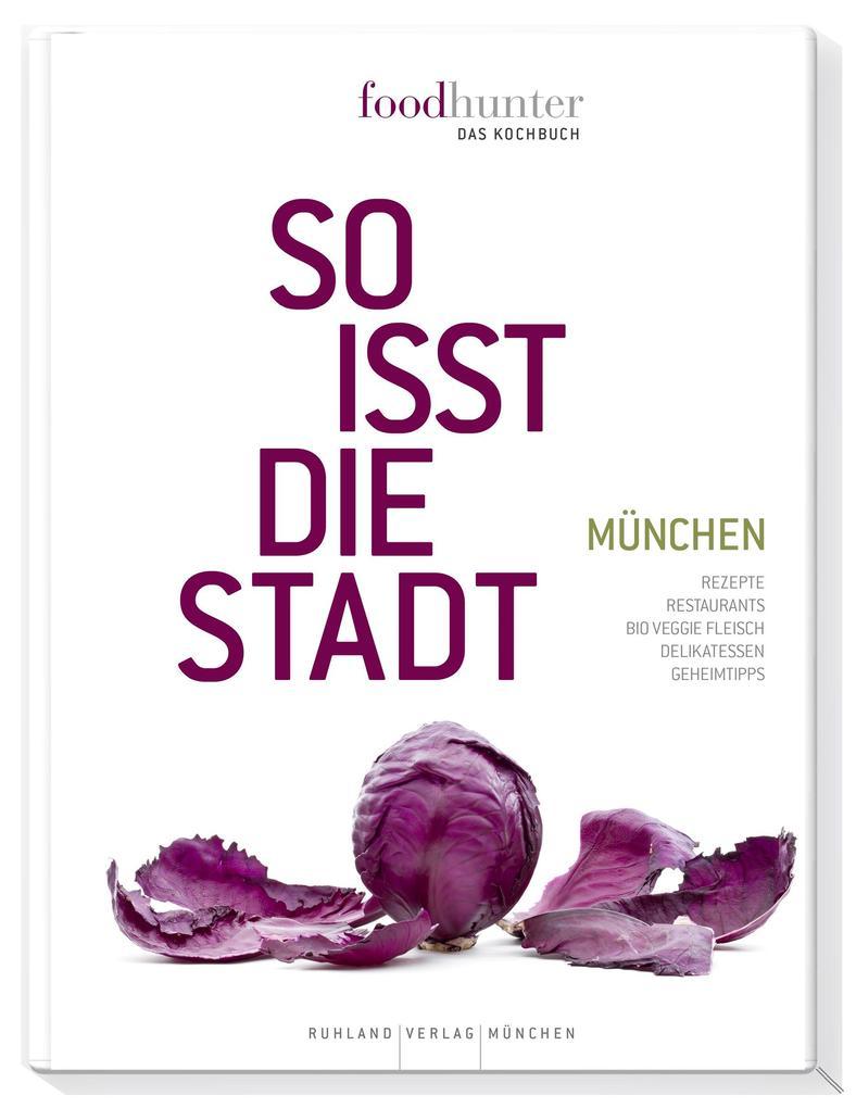 Foodhunter. So isst die Stadt München - Das Kochbuch als Buch
