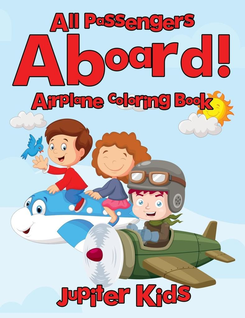 All Passengers Aboard! Airplane Coloring Book a...