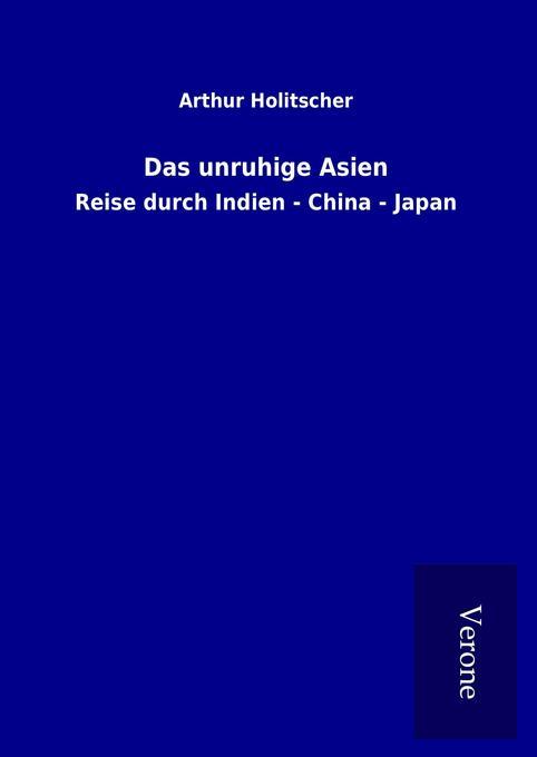 Das unruhige Asien als Buch von Arthur Holitscher