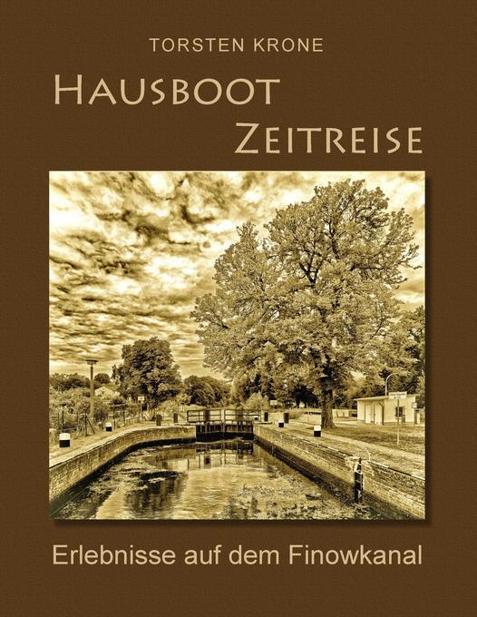 Hausboot Zeitreise als Buch von Torsten Krone