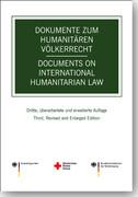 Dokumente zum humanitären Völkerrecht / Documents on International Humanitarian Law