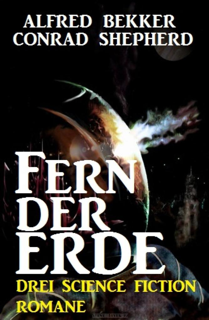 Fern der Erde: Drei Science Fiction Romane als ...