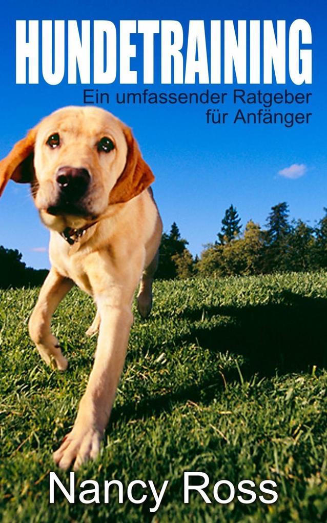 Hundetraining - Ein umfassender Ratgeber für An...