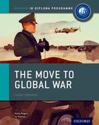 The Move to Global War: IB History Course Book: Oxford IB Diploma Programme