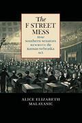 The F Street Mess: How Southern Senators Rewrote the Kansas-Nebraska Act