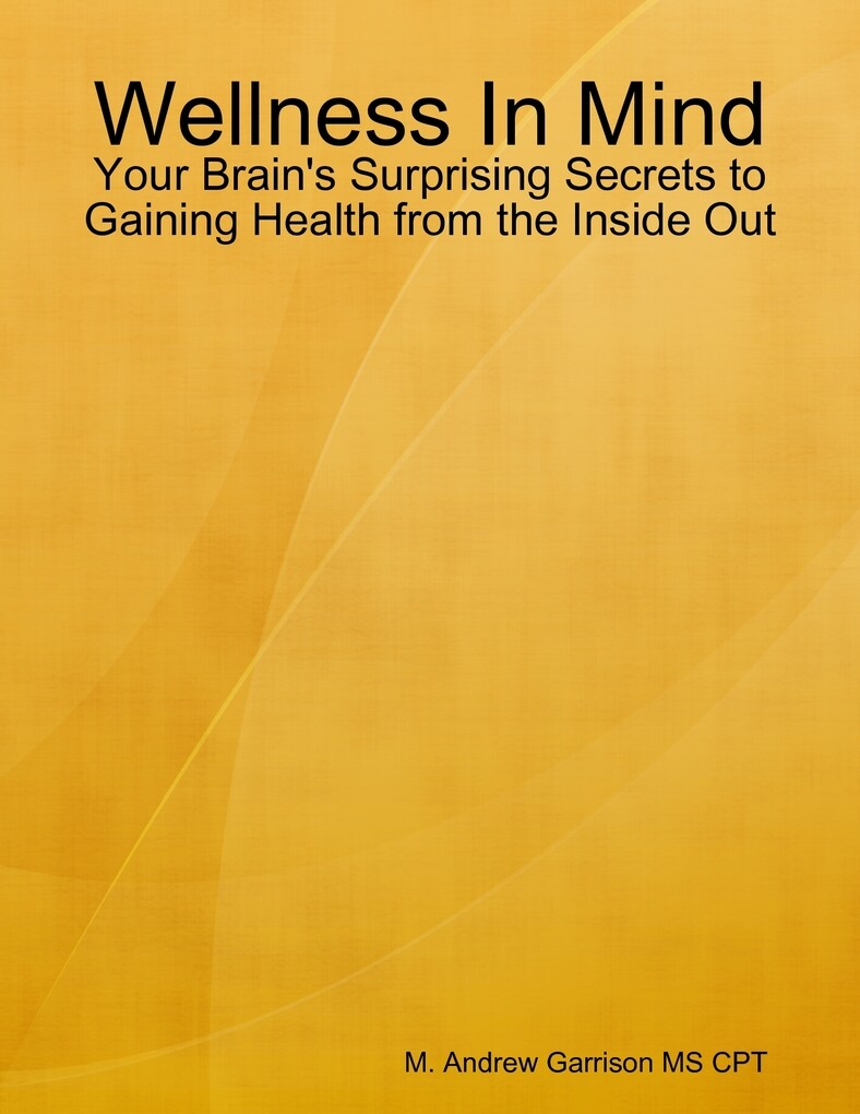 Wellness In Mind: Your Brain´s Surprising Secre...