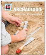 WAS IST WAS Band 141 Archäologie. Schätze der Vergangenheit
