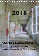 Verlassene Orte...Beelitz Heilstätten - treppauf, treppab, die Flure entlang (Tischkalender 2018 DIN A5 hoch)