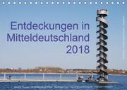 Entdeckungen in Mitteldeutschland (1) (Tischkalender 2018 DIN A5 quer)