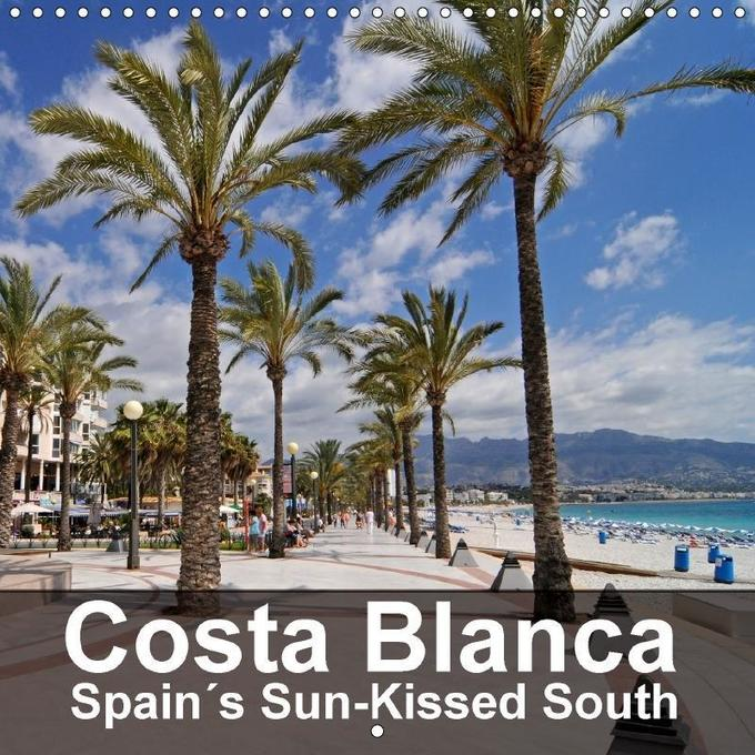Costa Blanca Spain´s Sun-Kissed South (Wall Cal...