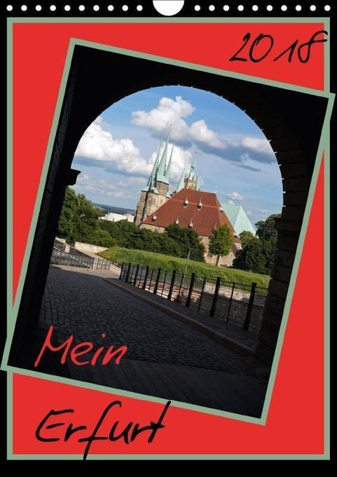 Mein Erfurt (Wandkalender 2018 DIN A4 hoch)