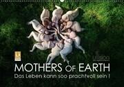 Mothers of Earth, das Leben kann soo prachtvoll sein ! (Wandkalender 2018 DIN A2 quer)