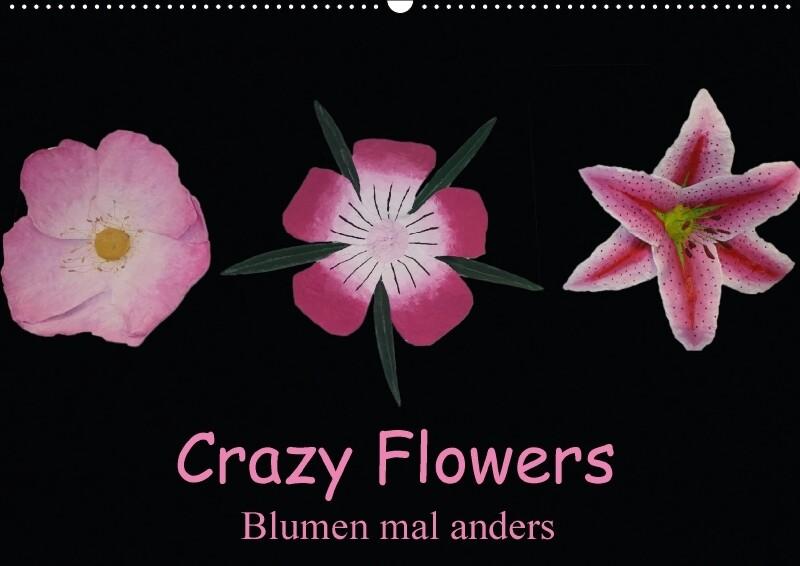 Crazy Flowers - Blumen mal anders (Wandkalender...