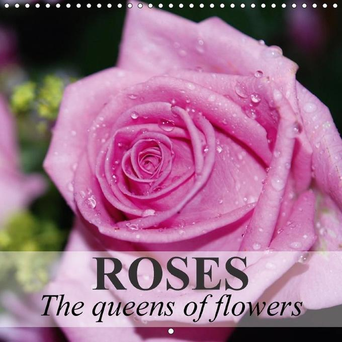 Roses - The queens of flowers (Wall Calendar 20...
