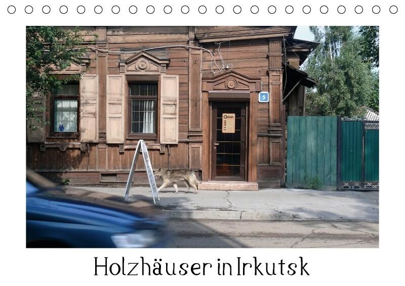 Holzhäuser in Irkutsk (Tischkalender 2018 DIN A...