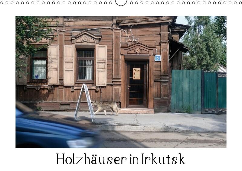 Holzhäuser in Irkutsk (Wandkalender 2018 DIN A3...