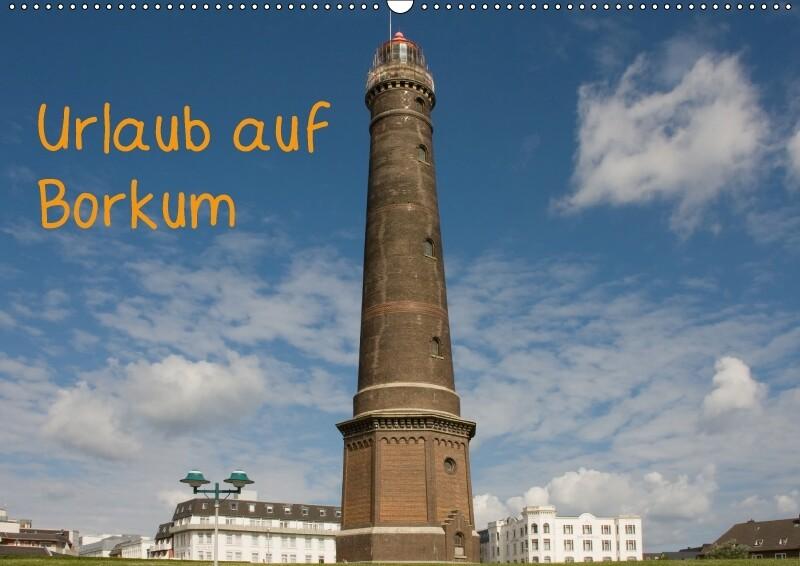 Urlaub auf Borkum (Wandkalender 2018 DIN A2 quer)