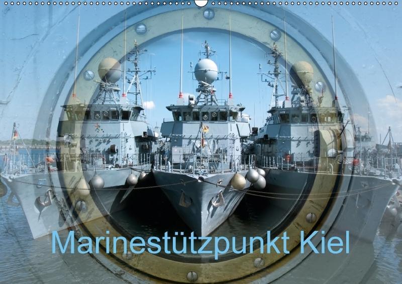Marinestützpunkt Kiel (Wandkalender 2018 DIN A2...