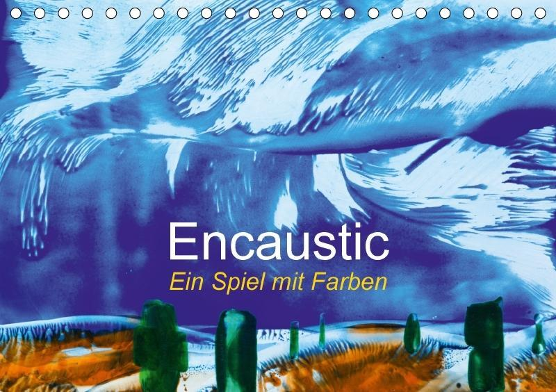Encaustic - Ein Spiel mit Farben (Tischkalender...