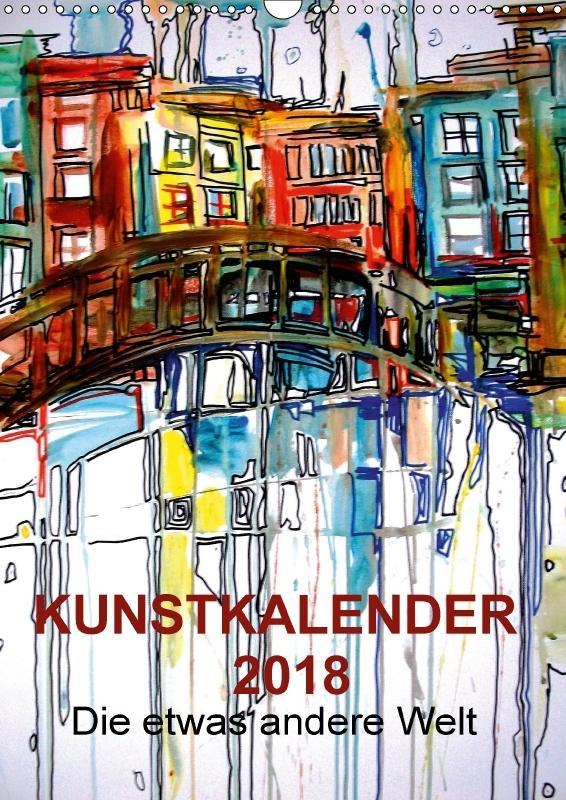 Kunstkalender 2018 Die etwas andere Welt (Wandk...