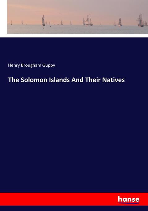 The Solomon Islands And Their Natives als Buch ...