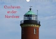 Cuxhaven an der Nordsee (Wandkalender 2018 DIN A4 quer)